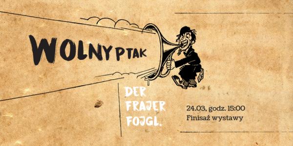 Finisaż wystawy Wolny ptak. Der Frajer Fojgl