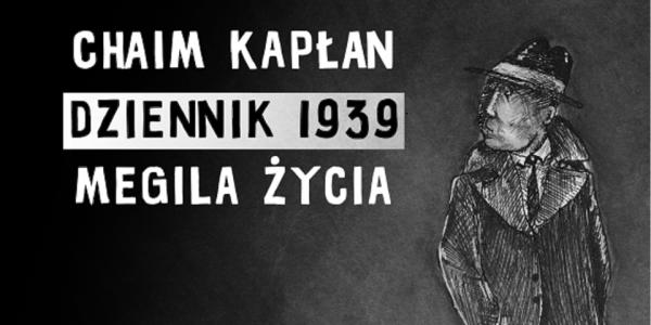 """""""Dziennik 1939. Megila życia"""" Chaima Arona Kapłana"""