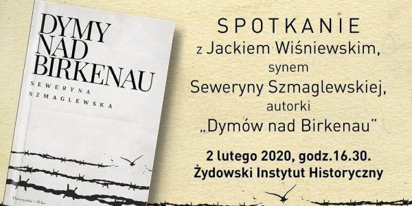 """Spotkanie z Jackiem Wiśniewskim — synem Seweryny Szmaglewskiej autorki """"Dymów nad Birkenau"""" - plakat."""