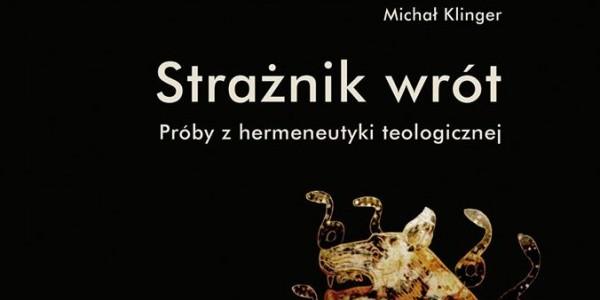 """Michał Klinger, """"Strażnik wrót. Próby z hermeneutyki teologicznej"""" - okładka ksiązki"""