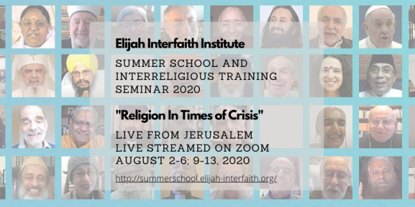 "Elijah Interfaith Summer School and Interreligious Leadership Seminar  ""Religion in Times of Crisis""  August 2-6; 9-13, 2020"
