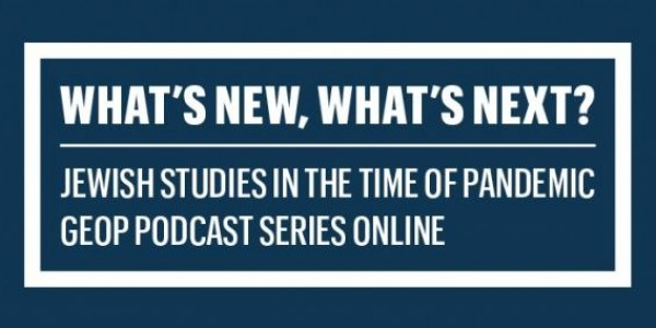 "Zaproszenie do słuchania podcastów w serii GEOP ""What's New, What's Next? Jewish Studies in the time of pandemic"""