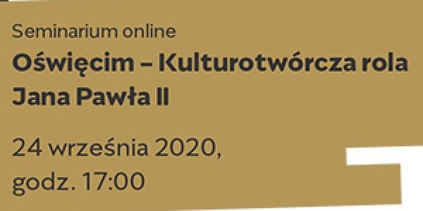 KULTUROTWÓRCZA ROLA JANA PAWŁA II - OŚWIĘCIM (seminarium, plakat)