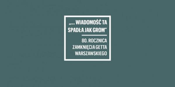 """Konferencja naukowa online """"... wiadomość ta spadła jak grom.  80. rocznica zamknięcia getta warszawskiego"""""""