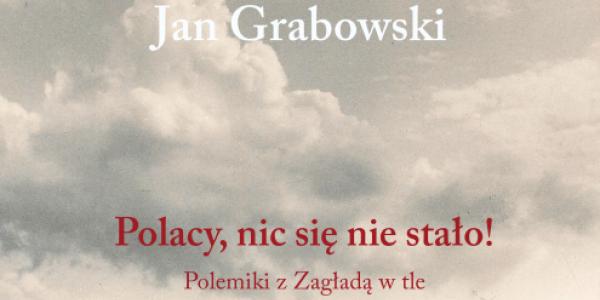 Jan Grabowski, Polacy nic się nie stało - fragment okładki