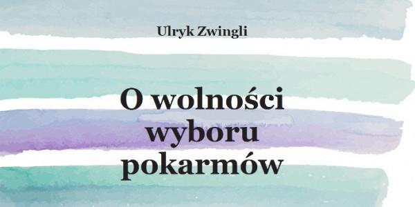 """Pismo Ulryka Zwingliego """"O wolności wyboru pokarmów"""""""