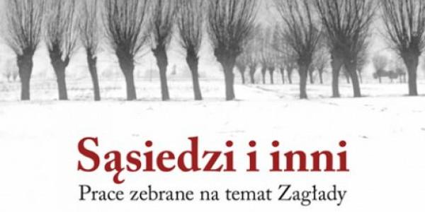 Jan Tomasz Gross, Sąsiedzi i inni. Prace zebrane na temat Zagłady