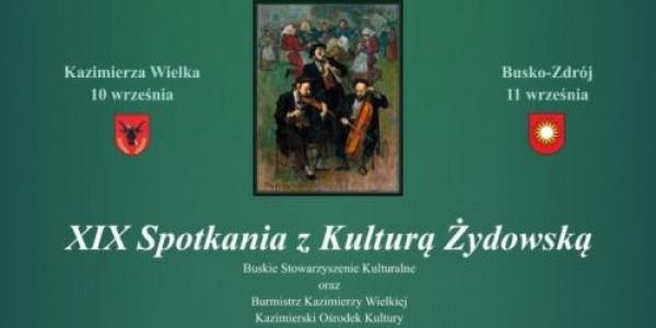 XIX SPOTKANIA Z KULTURĄ ŻYDOWSKĄ w Kazimierzy Wielkiej i Busku-Zdroju